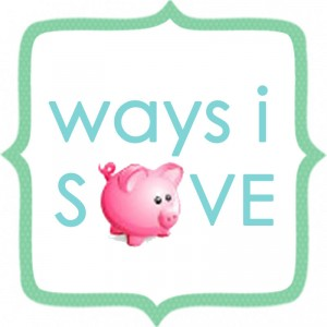 Ways I save money....and lots of it!